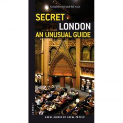 Secret London An Unusual Guide