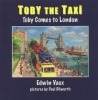Toby the Taxi - Toby Comes to London Book